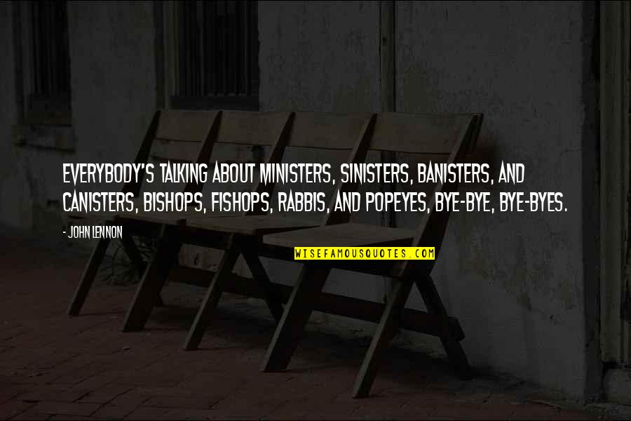 Not Talking To Your Ex Quotes By John Lennon: Everybody's talking about ministers, sinisters, banisters, and canisters,