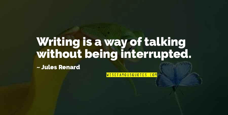 Not Talking To Your Ex Quotes By Jules Renard: Writing is a way of talking without being