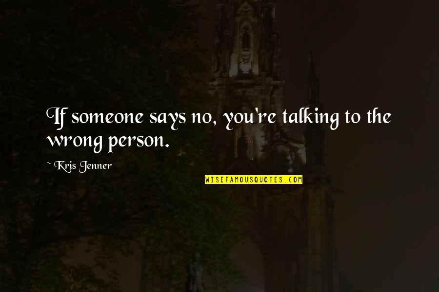 Not Talking To Your Ex Quotes By Kris Jenner: If someone says no, you're talking to the