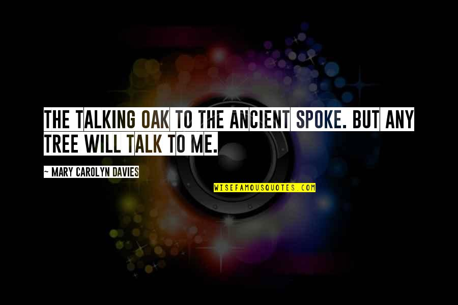 Not Talking To Your Ex Quotes By Mary Carolyn Davies: The talking oak To the ancient spoke. But