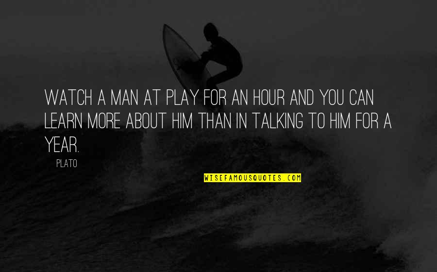 Not Talking To Your Ex Quotes By Plato: Watch a man at play for an hour