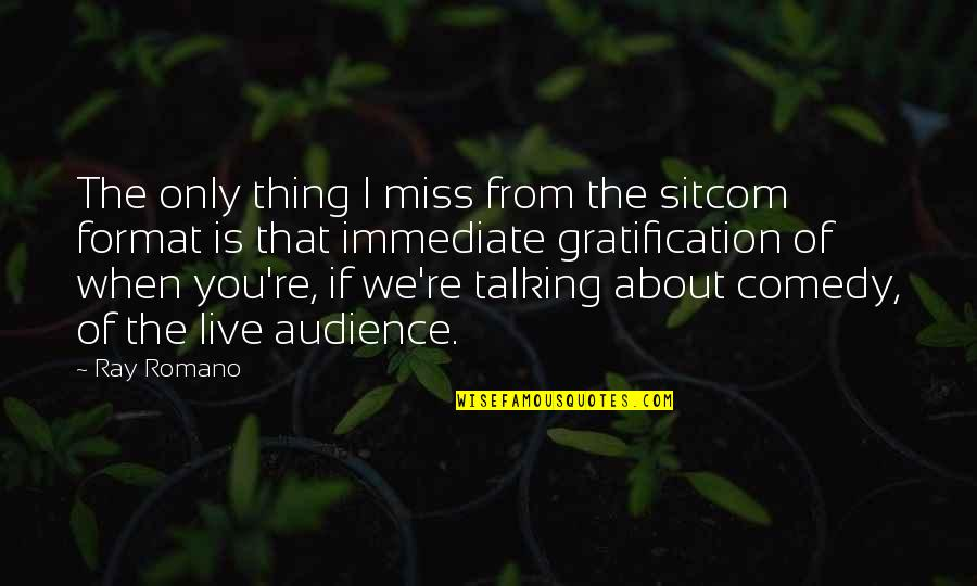 Not Talking To Your Ex Quotes By Ray Romano: The only thing I miss from the sitcom