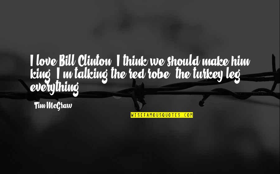 Not Talking To Your Ex Quotes By Tim McGraw: I love Bill Clinton. I think we should