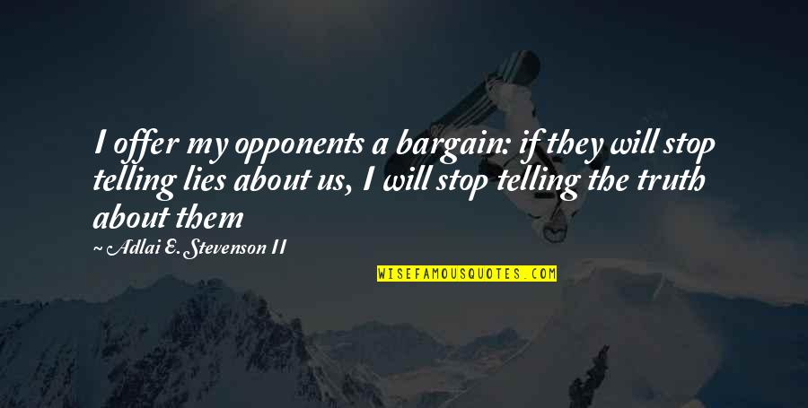 Not Telling Lies Quotes By Adlai E. Stevenson II: I offer my opponents a bargain: if they