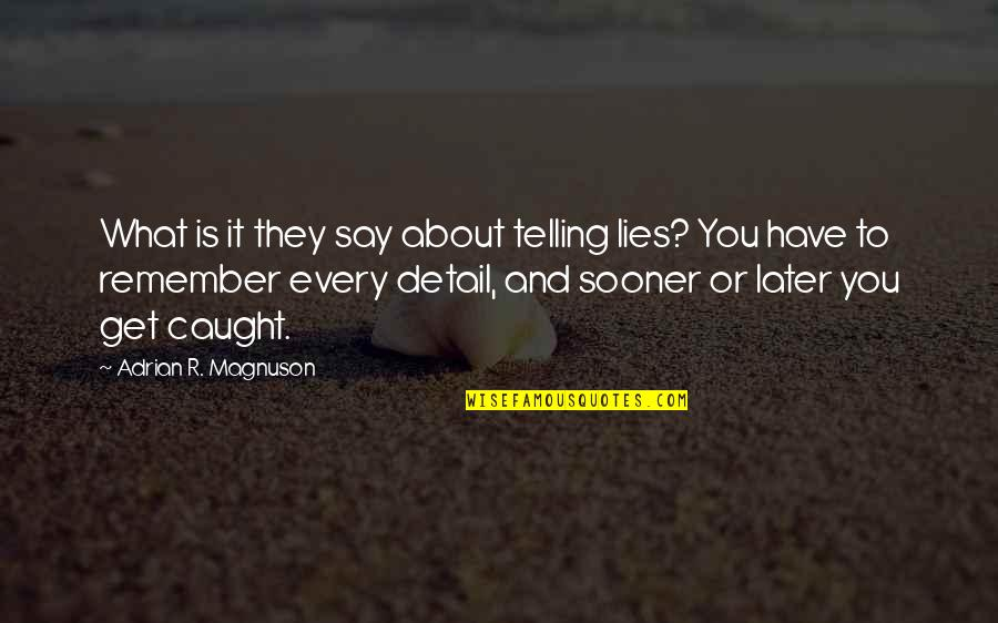 Not Telling Lies Quotes By Adrian R. Magnuson: What is it they say about telling lies?