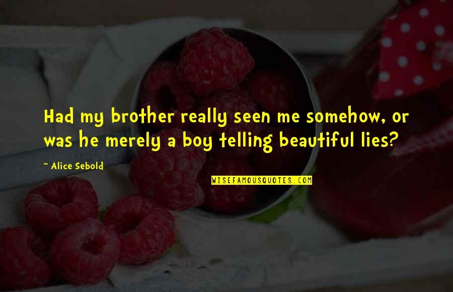 Not Telling Lies Quotes By Alice Sebold: Had my brother really seen me somehow, or