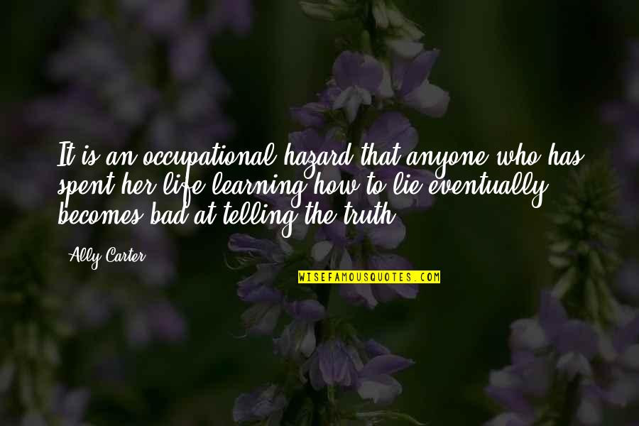 Not Telling Lies Quotes By Ally Carter: It is an occupational hazard that anyone who