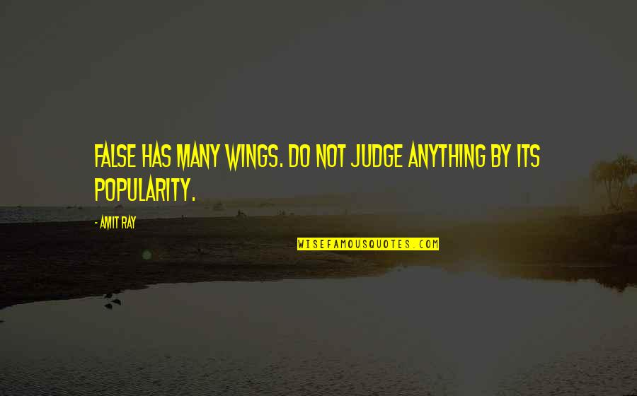 Not Telling Lies Quotes By Amit Ray: False has many wings. Do not judge anything