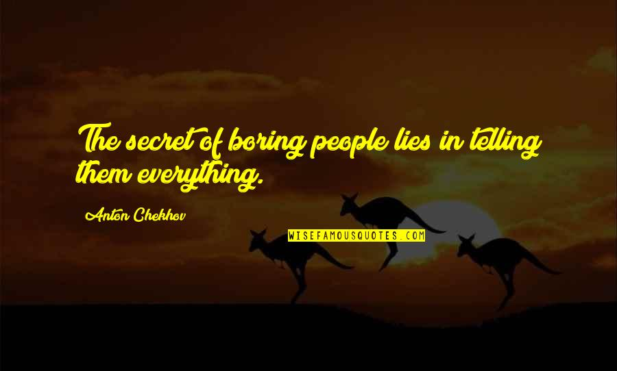 Not Telling Lies Quotes By Anton Chekhov: The secret of boring people lies in telling