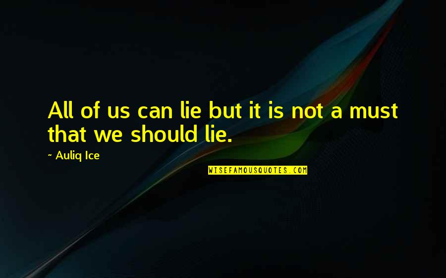 Not Telling Lies Quotes By Auliq Ice: All of us can lie but it is
