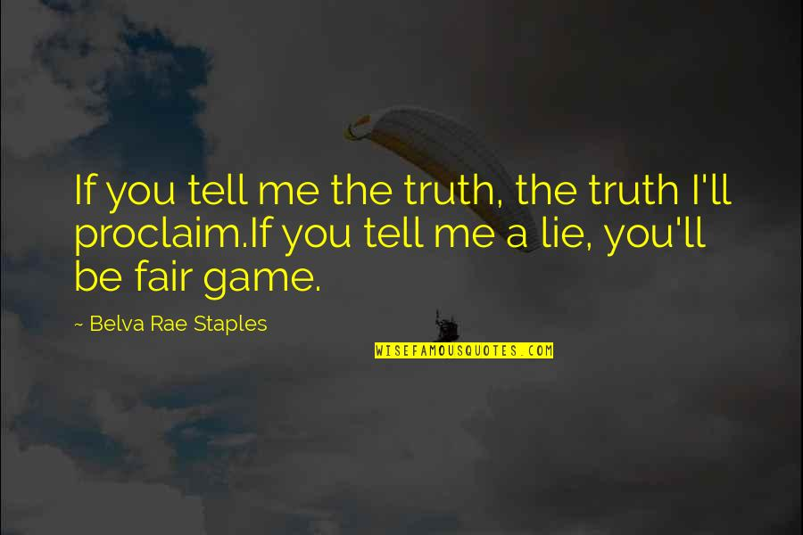Not Telling Lies Quotes By Belva Rae Staples: If you tell me the truth, the truth