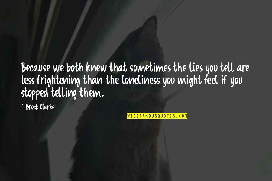 Not Telling Lies Quotes By Brock Clarke: Because we both knew that sometimes the lies