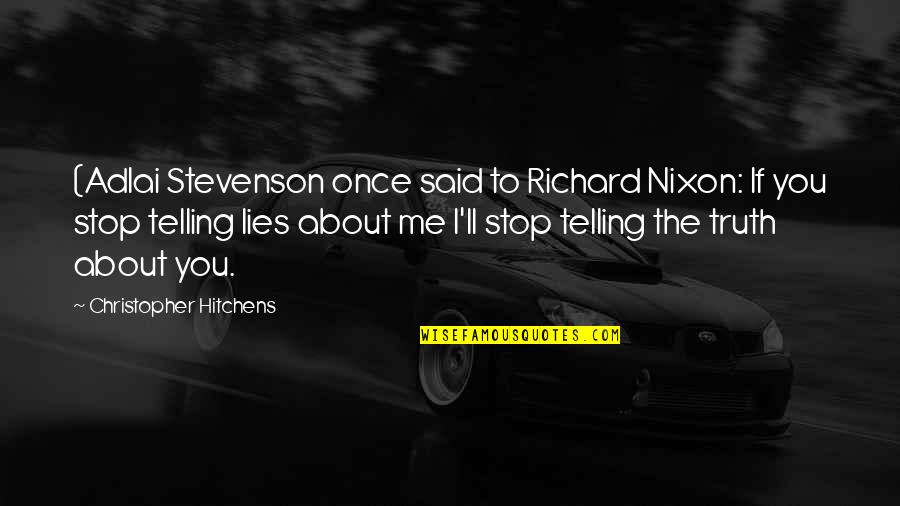 Not Telling Lies Quotes By Christopher Hitchens: (Adlai Stevenson once said to Richard Nixon: If