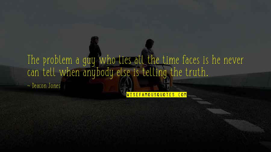 Not Telling Lies Quotes By Deacon Jones: The problem a guy who lies all the