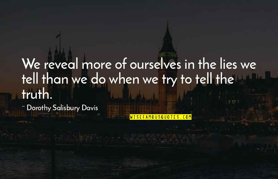 Not Telling Lies Quotes By Dorothy Salisbury Davis: We reveal more of ourselves in the lies