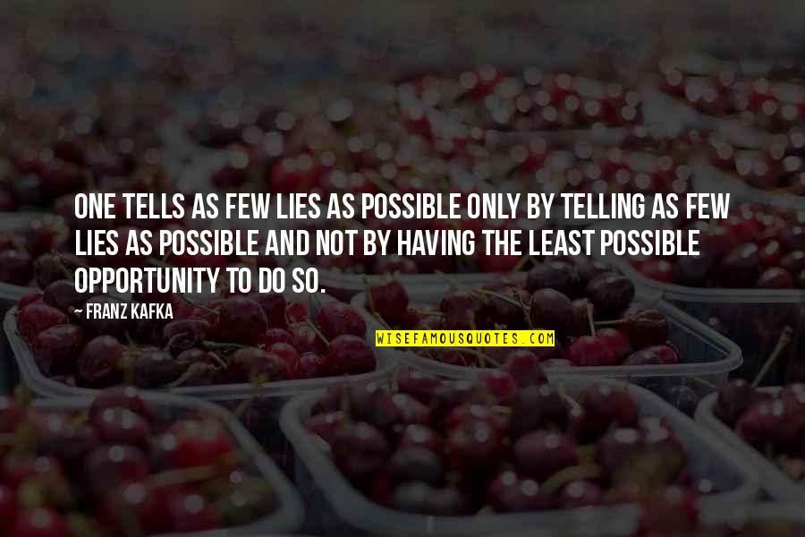 Not Telling Lies Quotes By Franz Kafka: One tells as few lies as possible only