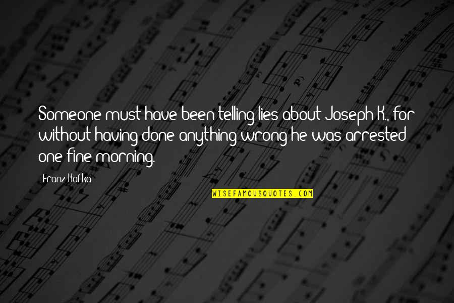 Not Telling Lies Quotes By Franz Kafka: Someone must have been telling lies about Joseph