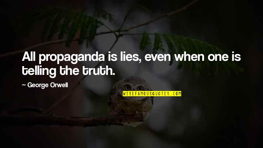 Not Telling Lies Quotes By George Orwell: All propaganda is lies, even when one is