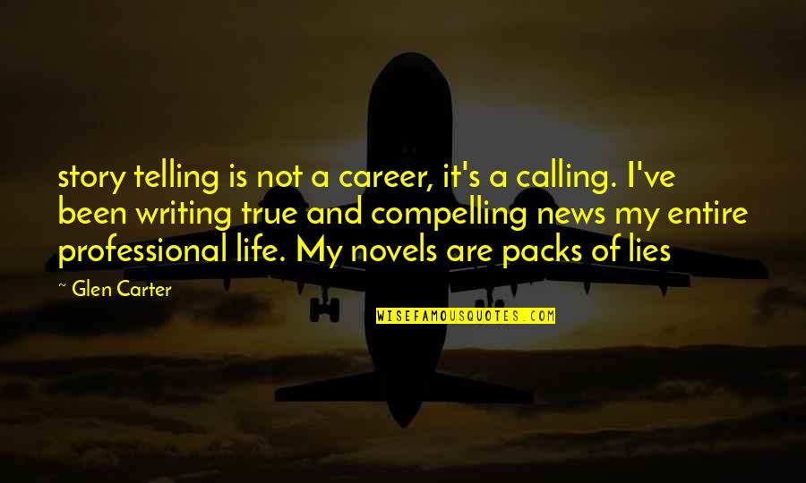 Not Telling Lies Quotes By Glen Carter: story telling is not a career, it's a