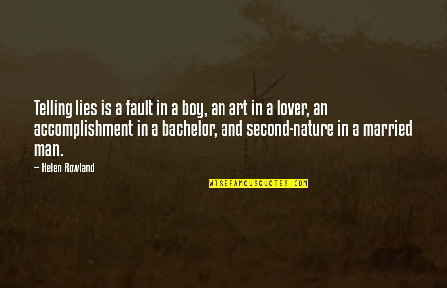 Not Telling Lies Quotes By Helen Rowland: Telling lies is a fault in a boy,