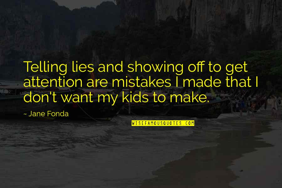 Not Telling Lies Quotes By Jane Fonda: Telling lies and showing off to get attention