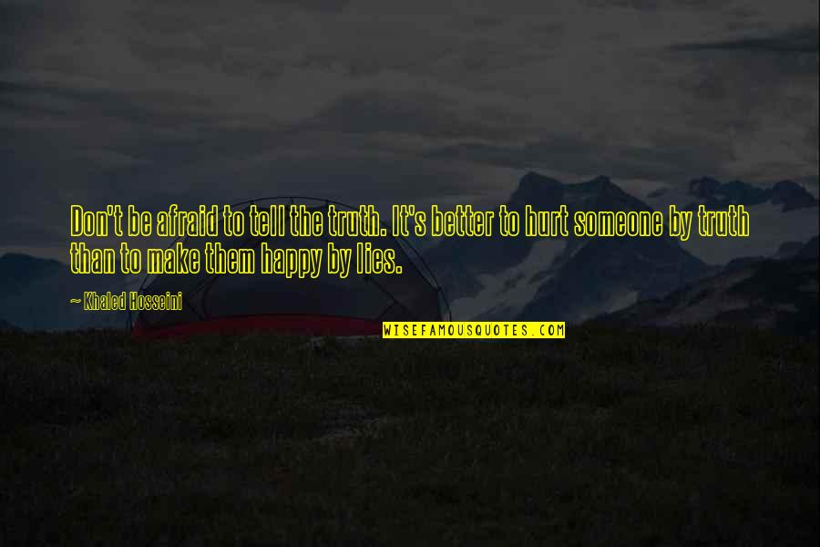 Not Telling Lies Quotes By Khaled Hosseini: Don't be afraid to tell the truth. It's