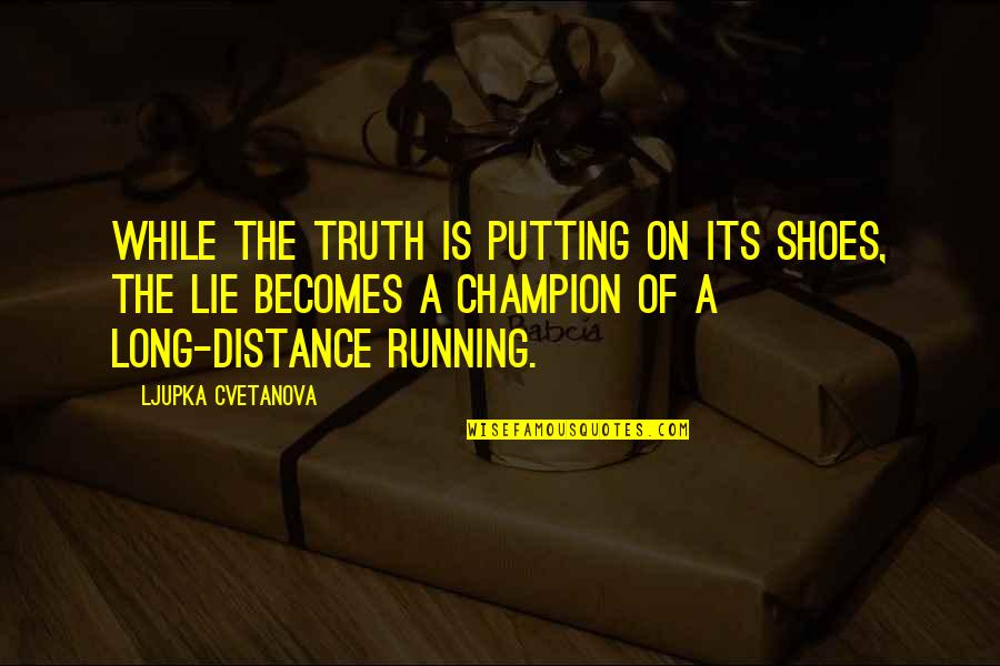 Not Telling Lies Quotes By Ljupka Cvetanova: While the truth is putting on its shoes,