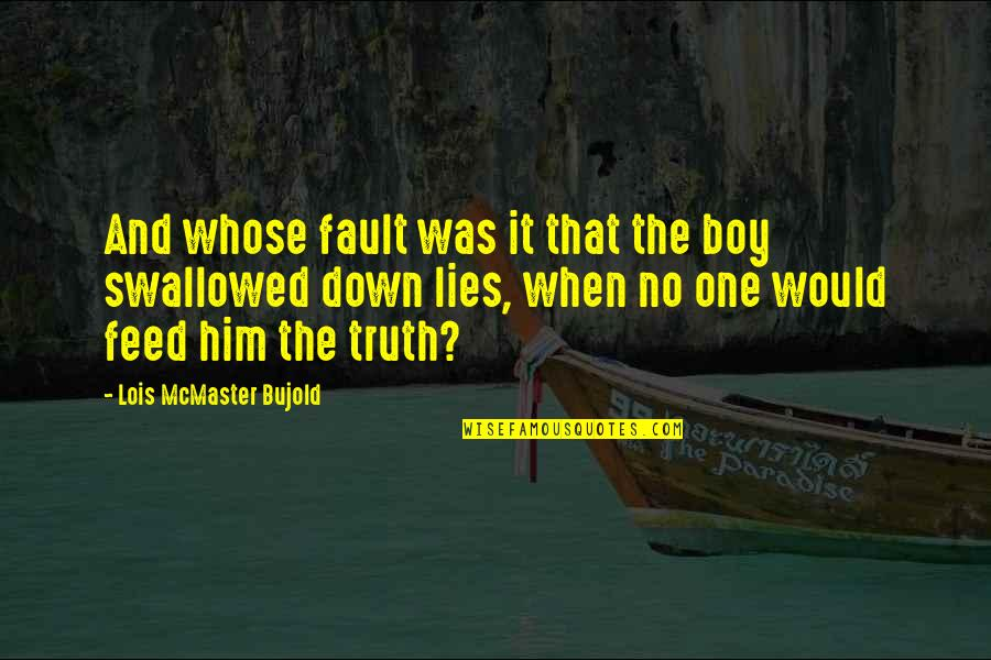 Not Telling Lies Quotes By Lois McMaster Bujold: And whose fault was it that the boy