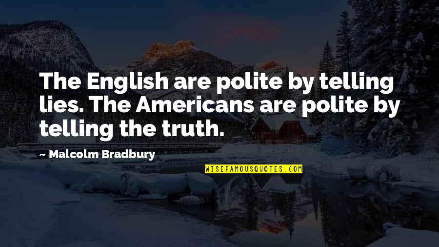Not Telling Lies Quotes By Malcolm Bradbury: The English are polite by telling lies. The