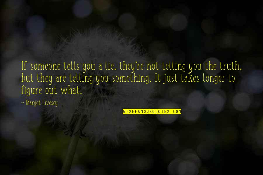 Not Telling Lies Quotes By Margot Livesey: If someone tells you a lie, they're not