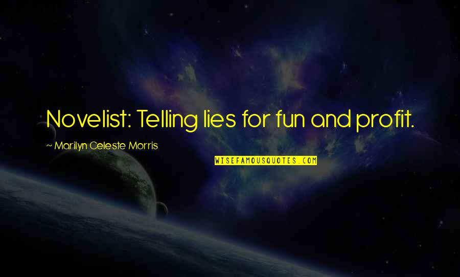 Not Telling Lies Quotes By Marilyn Celeste Morris: Novelist: Telling lies for fun and profit.