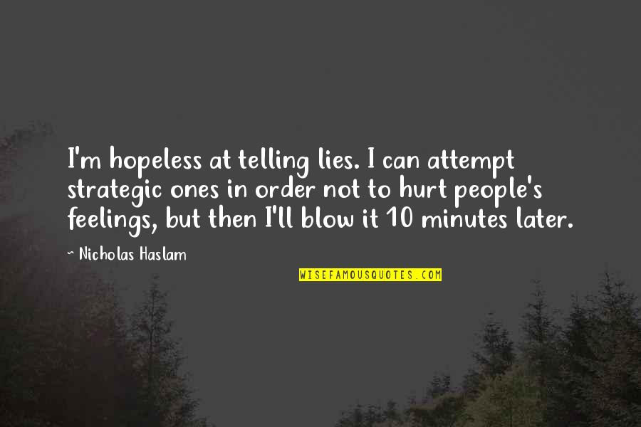 Not Telling Lies Quotes By Nicholas Haslam: I'm hopeless at telling lies. I can attempt