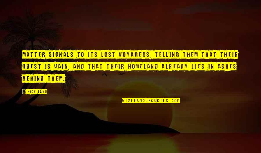 Not Telling Lies Quotes By Nick Land: Matter signals to its lost voyagers, telling them