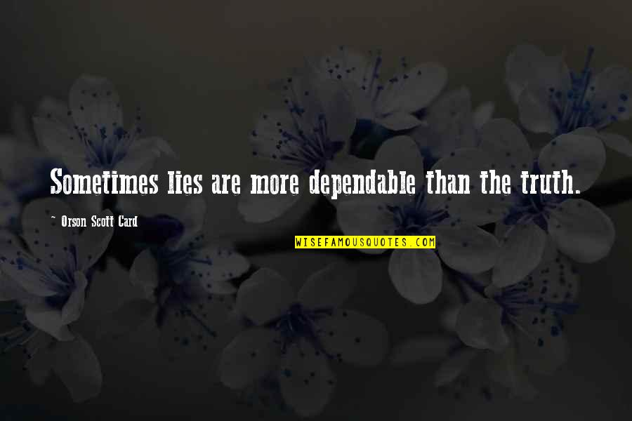 Not Telling Lies Quotes By Orson Scott Card: Sometimes lies are more dependable than the truth.