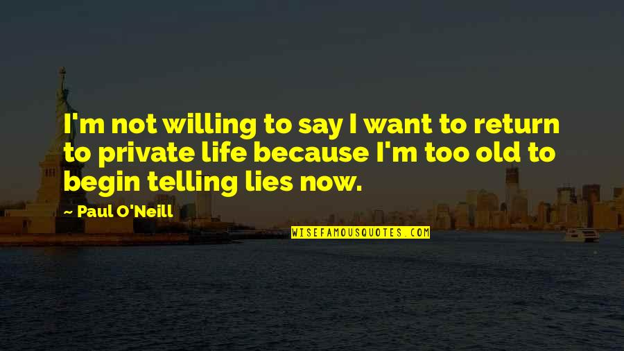 Not Telling Lies Quotes By Paul O'Neill: I'm not willing to say I want to