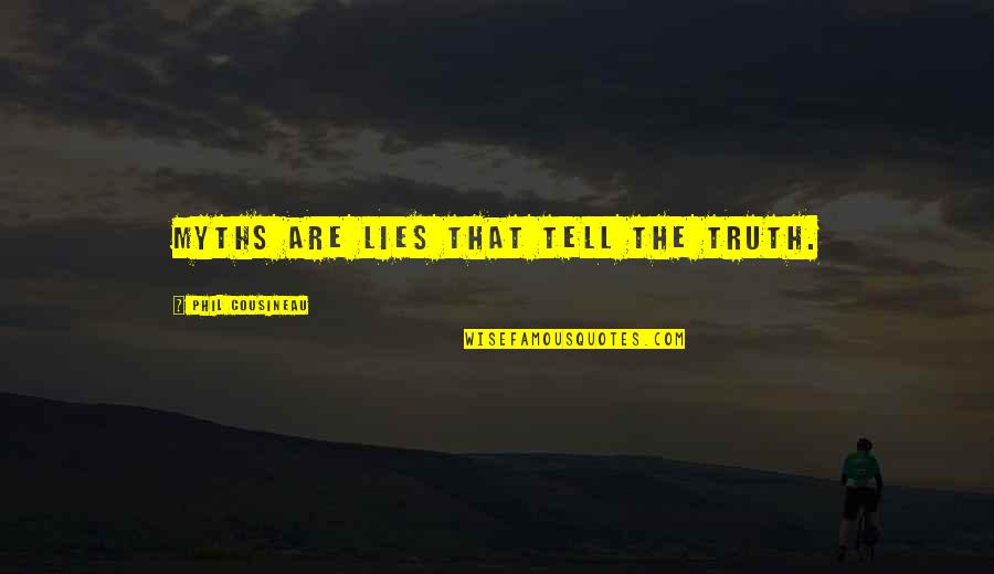 Not Telling Lies Quotes By Phil Cousineau: Myths are lies that tell the truth.