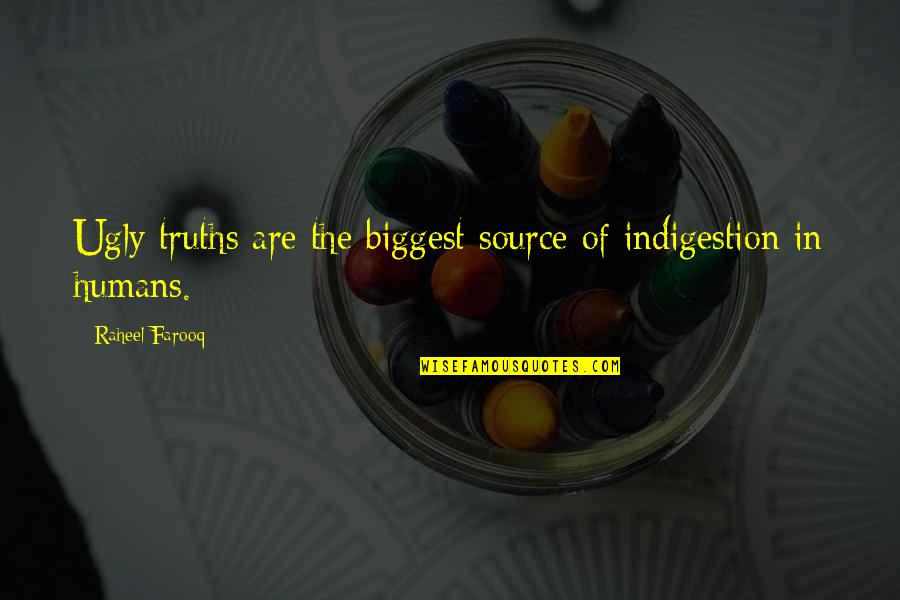 Not Telling Lies Quotes By Raheel Farooq: Ugly truths are the biggest source of indigestion