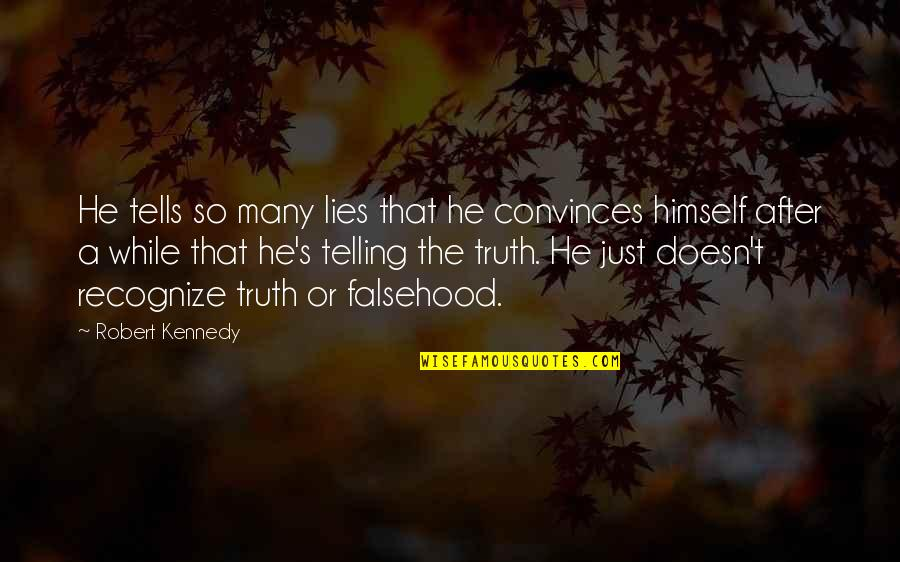Not Telling Lies Quotes By Robert Kennedy: He tells so many lies that he convinces
