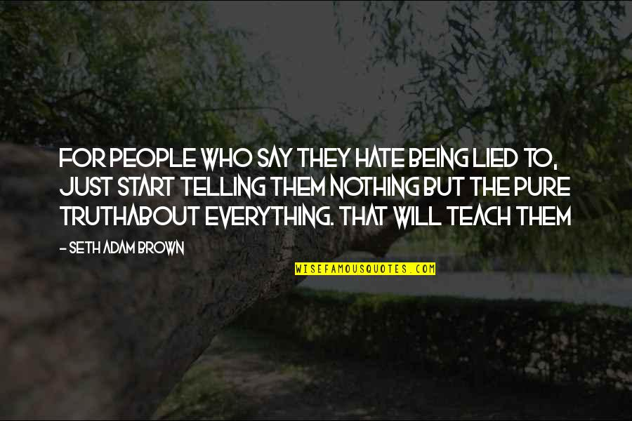 Not Telling Lies Quotes By Seth Adam Brown: For people who say they hate being lied