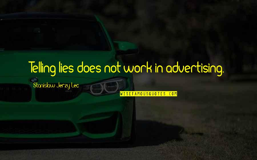 Not Telling Lies Quotes By Stanislaw Jerzy Lec: Telling lies does not work in advertising.