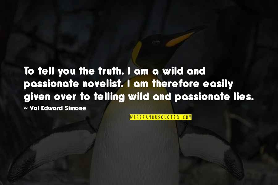 Not Telling Lies Quotes By Val Edward Simone: To tell you the truth. I am a