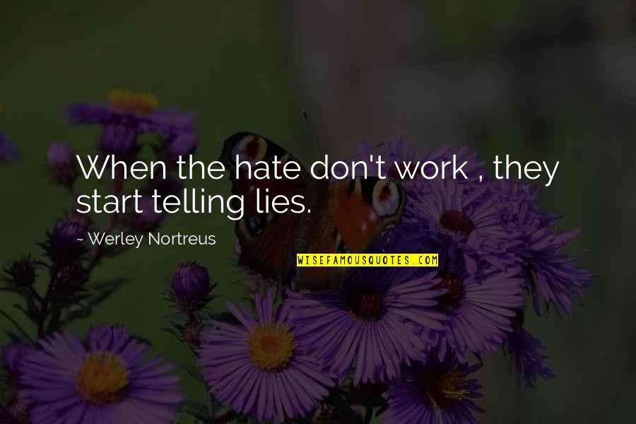 Not Telling Lies Quotes By Werley Nortreus: When the hate don't work , they start