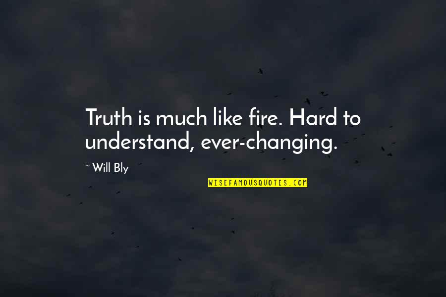 Not Telling Lies Quotes By Will Bly: Truth is much like fire. Hard to understand,