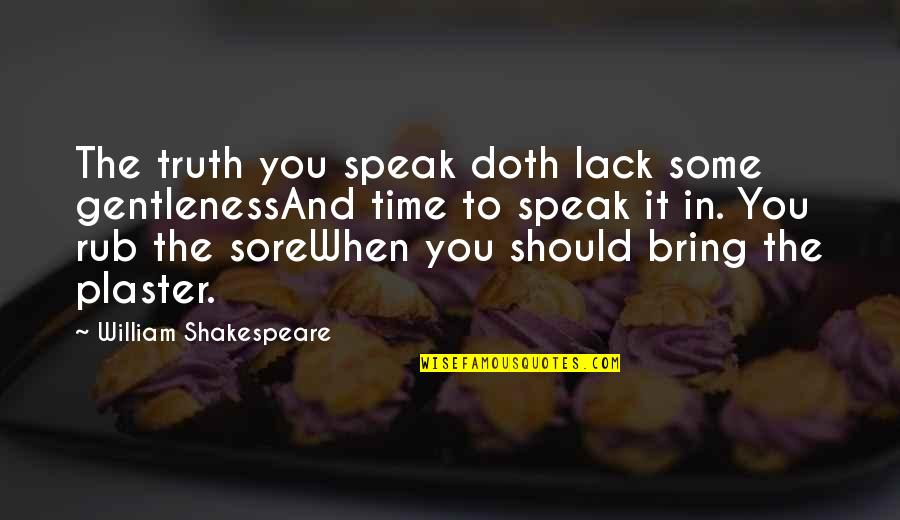 Not Telling Lies Quotes By William Shakespeare: The truth you speak doth lack some gentlenessAnd