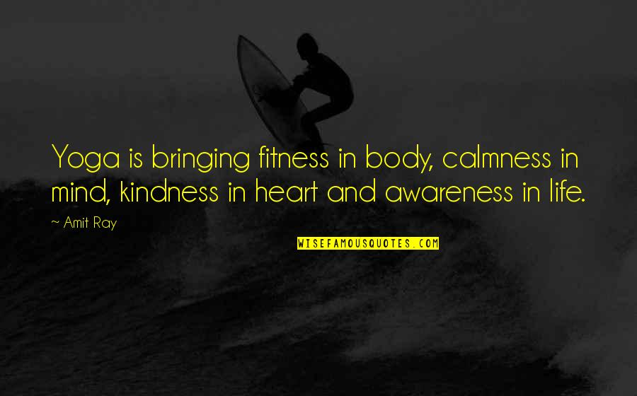 Not The Best Body Quotes By Amit Ray: Yoga is bringing fitness in body, calmness in