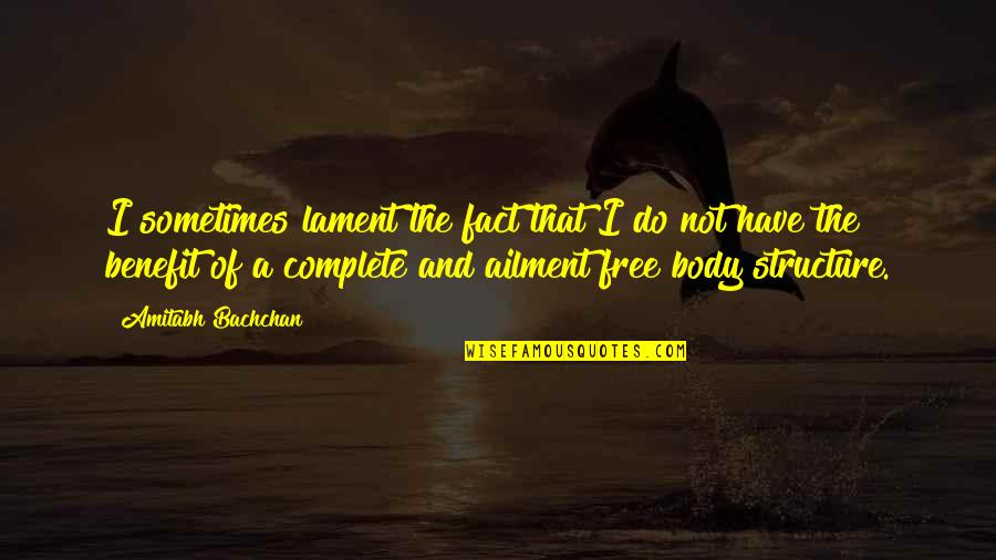 Not The Best Body Quotes By Amitabh Bachchan: I sometimes lament the fact that I do