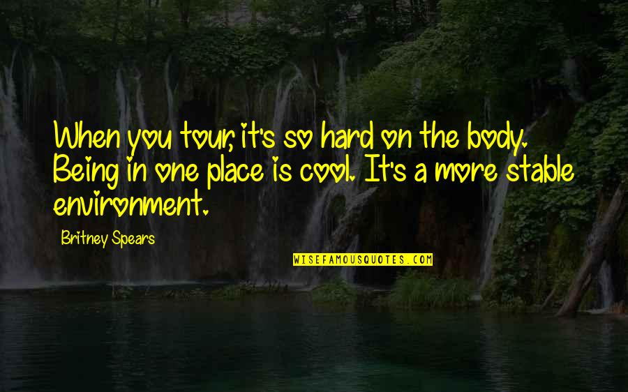 Not The Best Body Quotes By Britney Spears: When you tour, it's so hard on the