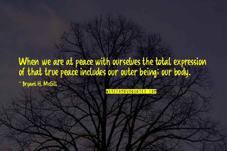 Not The Best Body Quotes By Bryant H. McGill: When we are at peace with ourselves the
