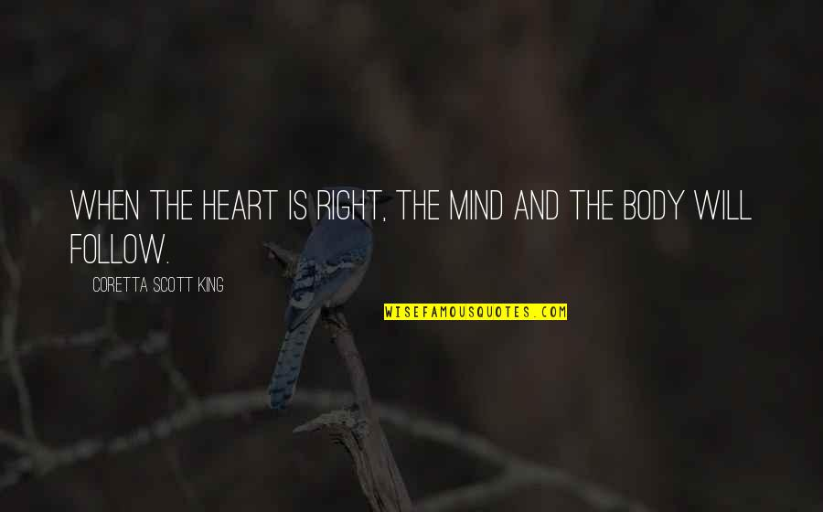 Not The Best Body Quotes By Coretta Scott King: When the heart is right, the mind and