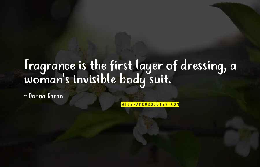 Not The Best Body Quotes By Donna Karan: Fragrance is the first layer of dressing, a
